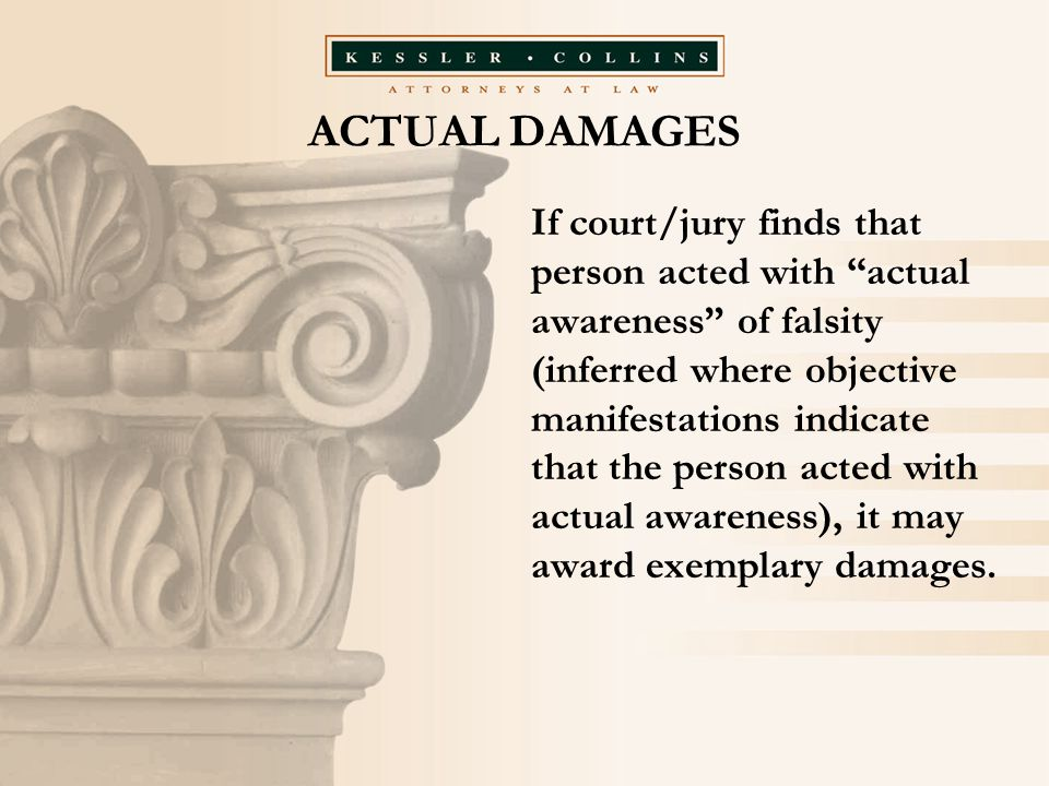 """ACTUAL DAMAGES If court/jury finds that person acted with """"actual awareness"""" of falsity (inferred where objective manifestations indicate that the per"""