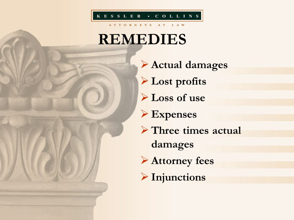 REMEDIES  Actual damages  Lost profits  Loss of use  Expenses  Three times actual damages  Attorney fees  Injunctions
