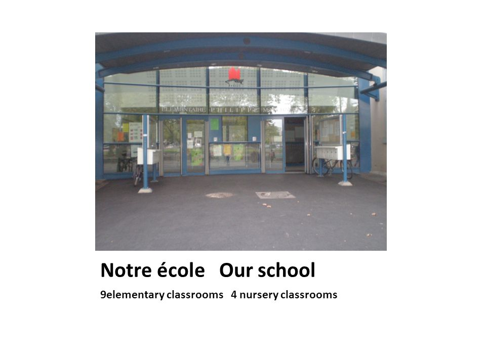 Notre école Our school 9elementary classrooms 4 nursery classrooms