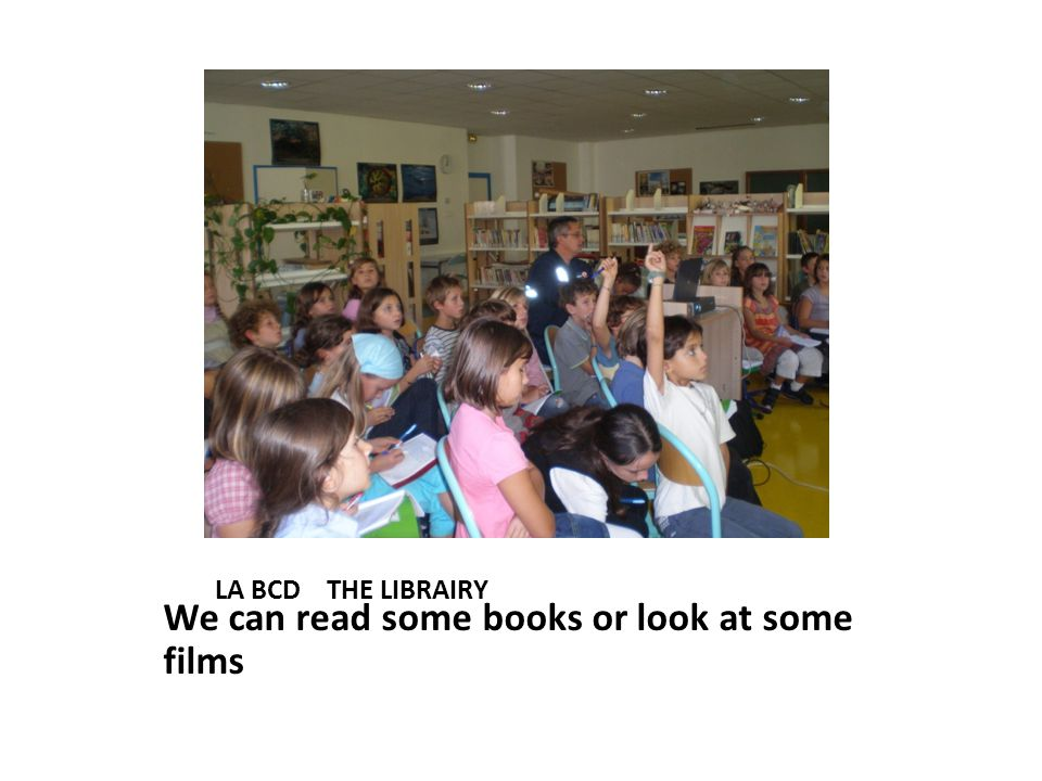 LA BCD THE LIBRAIRY We can read some books or look at some films