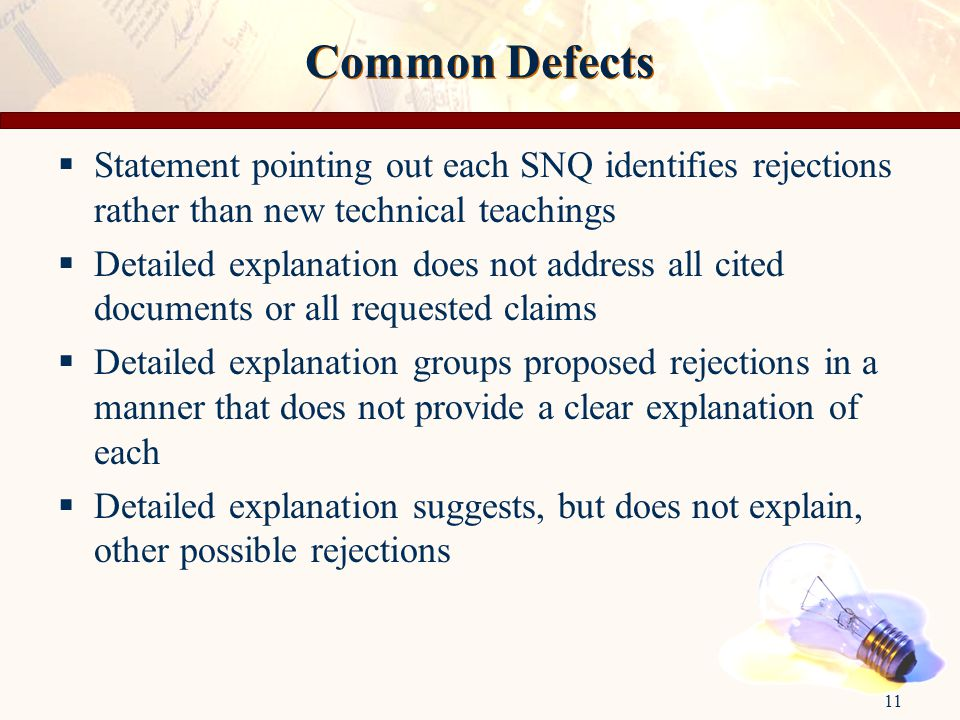 11 Common Defects  Statement pointing out each SNQ identifies rejections rather than new technical teachings  Detailed explanation does not address