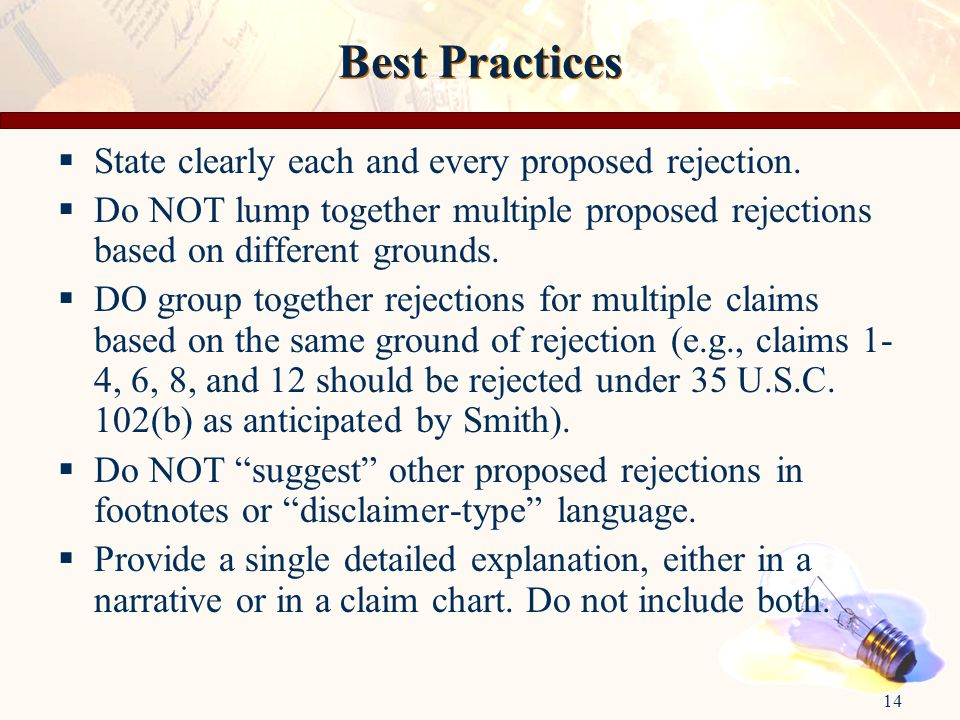 14 Best Practices  State clearly each and every proposed rejection.  Do NOT lump together multiple proposed rejections based on different grounds. 