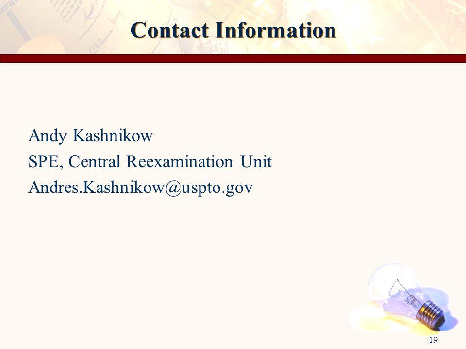 19 Contact Information Andy Kashnikow SPE, Central Reexamination Unit Andres.Kashnikow@uspto.gov