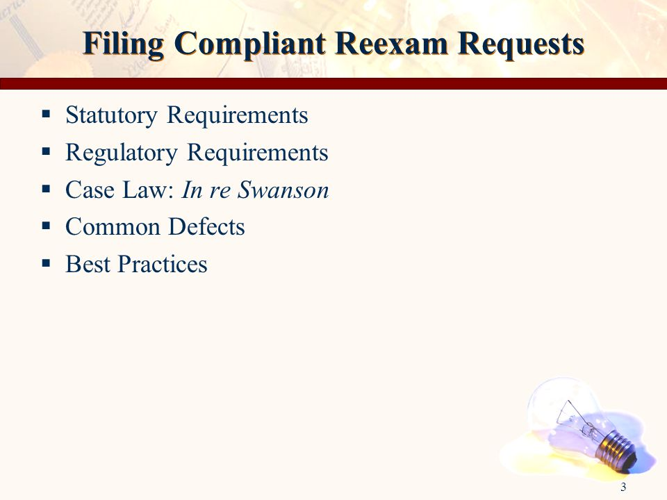 3 Filing Compliant Reexam Requests  Statutory Requirements  Regulatory Requirements  Case Law: In re Swanson  Common Defects  Best Practices