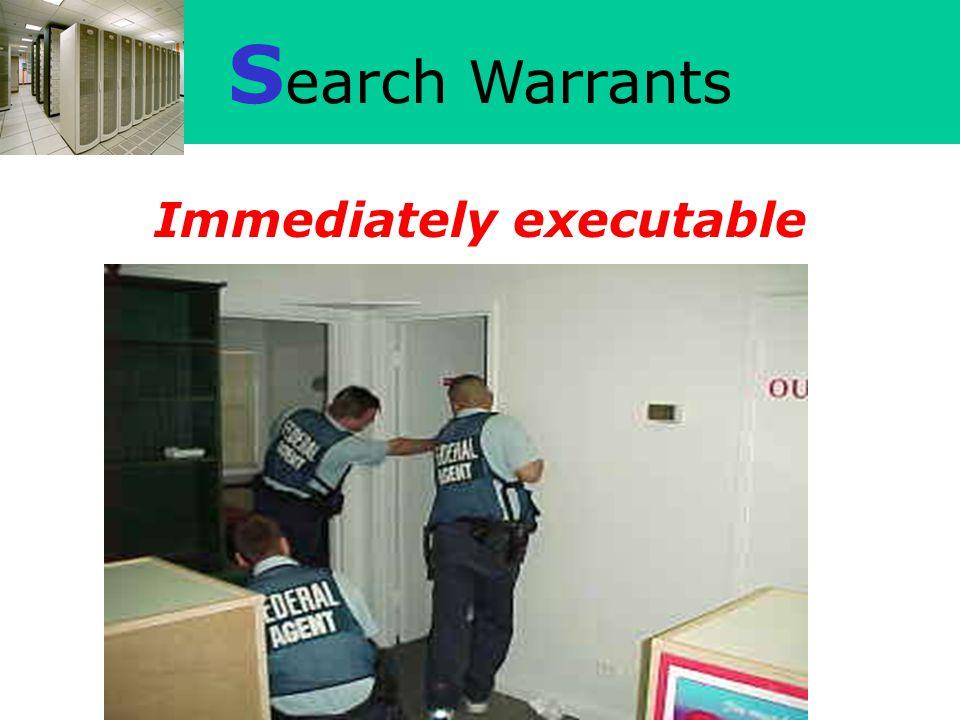 S earch Warrants Immediately executable