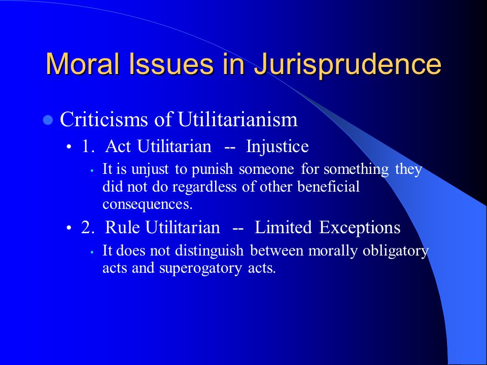 Moral Issues in Jurisprudence Criticisms of Utilitarianism 1.
