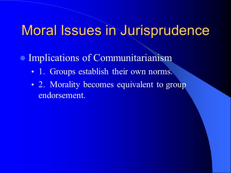 Moral Issues in Jurisprudence Implications of Communitarianism 1.