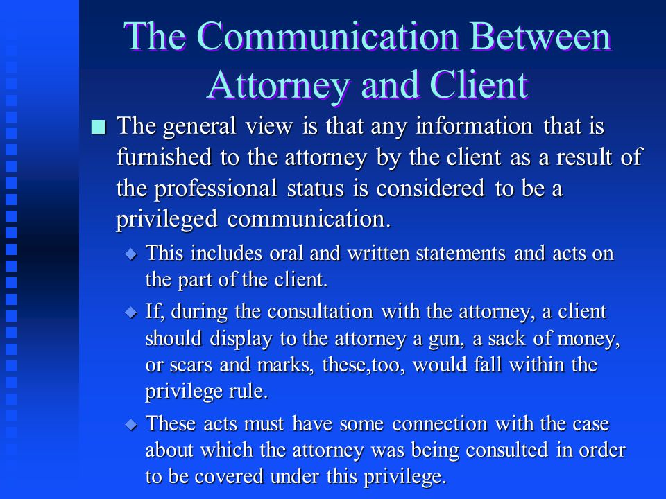 Communications Made in the Presence of a Third Person n If a client and attorney communicate with each other in the presence of third persons, on the