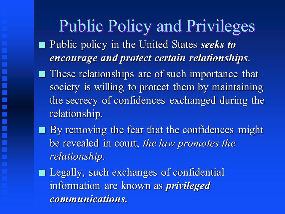 Public Policy and Privileges n Public policy in the United States seeks to encourage and protect certain relationships.