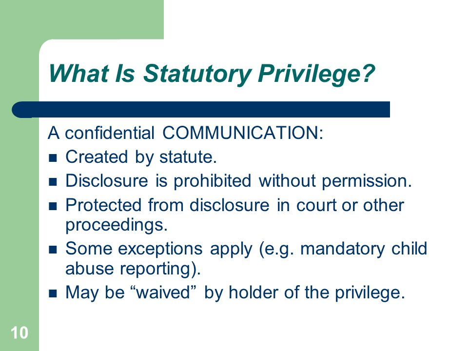 10 What Is Statutory Privilege. A confidential COMMUNICATION: Created by statute.