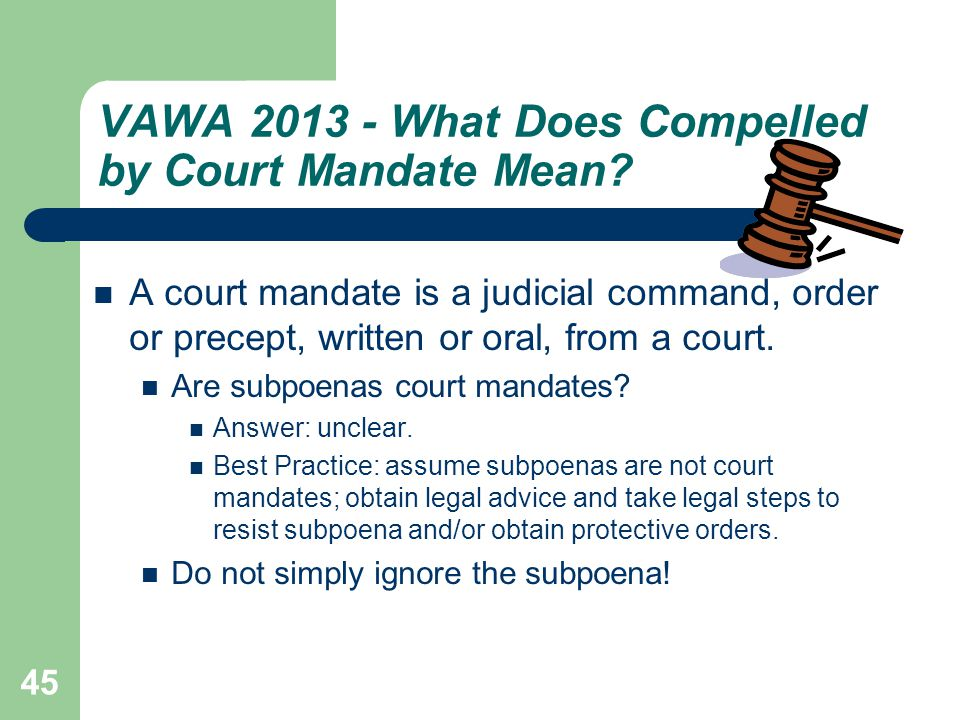 45 VAWA 2013 - What Does Compelled by Court Mandate Mean? A court mandate is a judicial command, order or precept, written or oral, from a court. Are