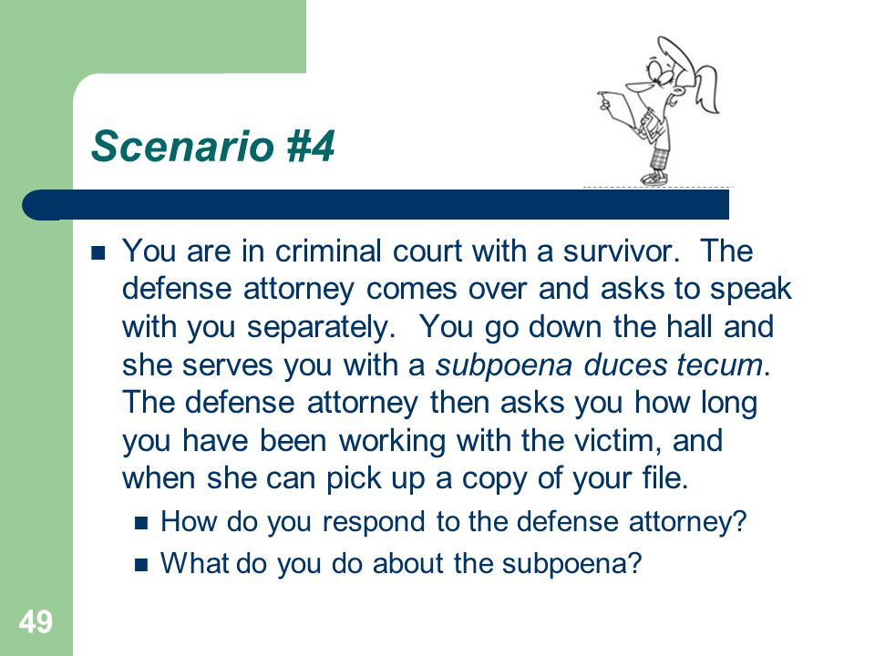 Scenario #4 You are in criminal court with a survivor.