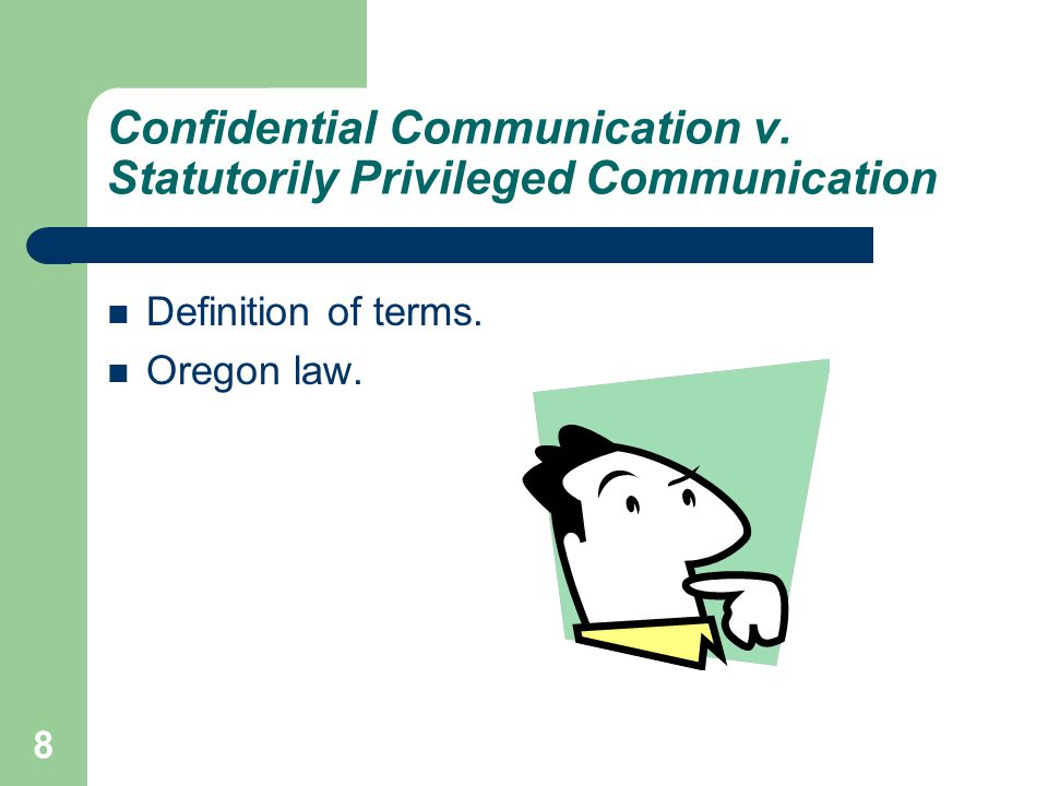 8 Confidential Communication v. Statutorily Privileged Communication Definition of terms.