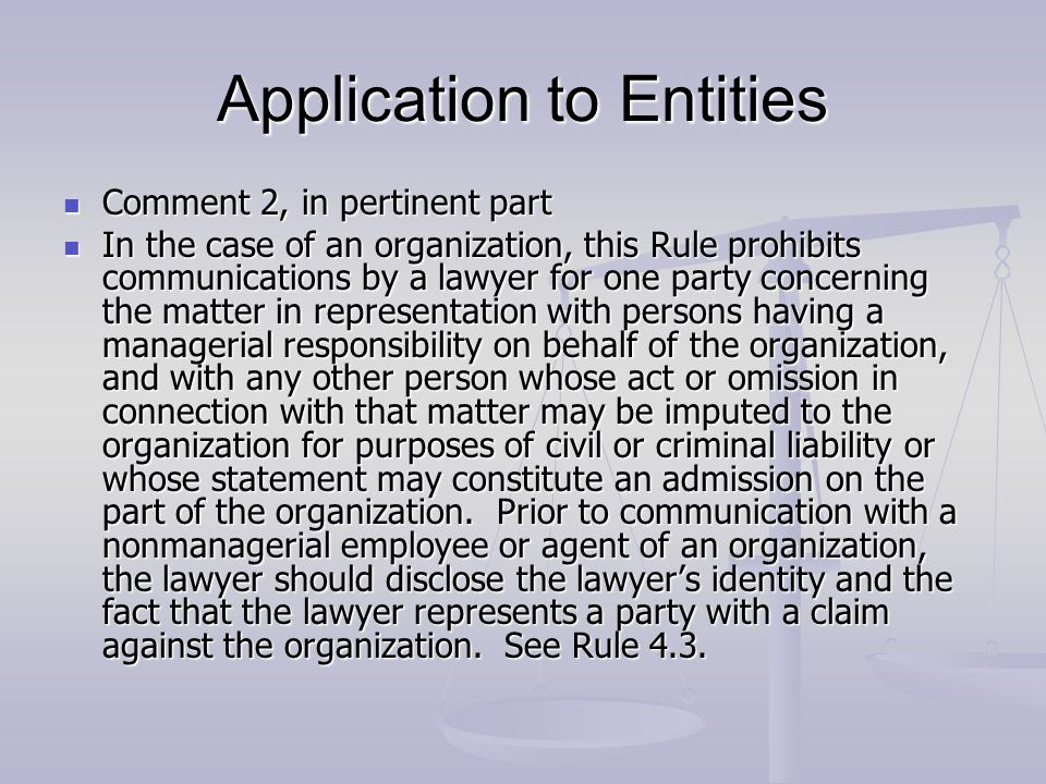 Application to Entities Comment 2, in pertinent part Comment 2, in pertinent part In the case of an organization, this Rule prohibits communications b