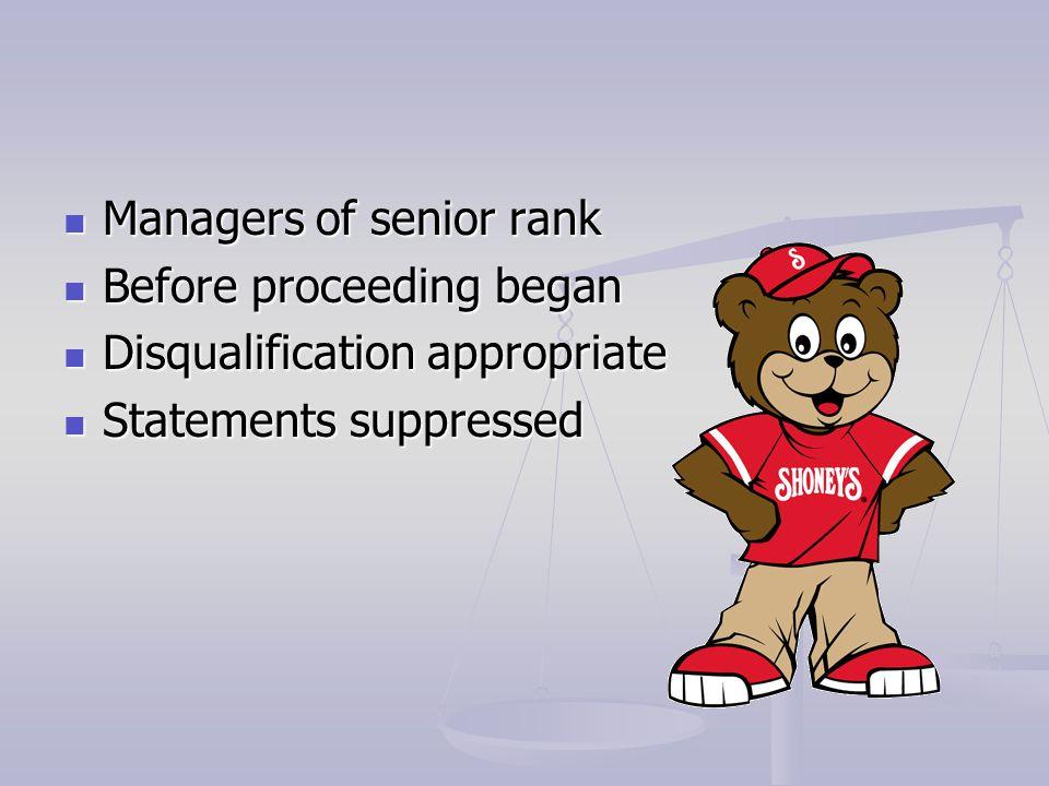 Managers of senior rank Managers of senior rank Before proceeding began Before proceeding began Disqualification appropriate Disqualification appropri