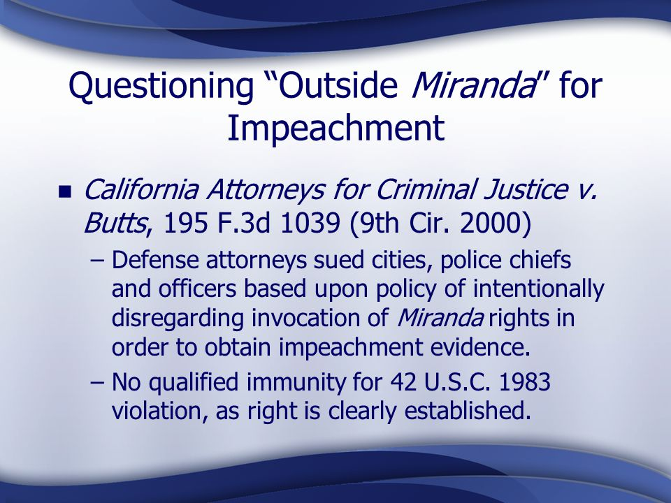Questioning Outside Miranda for Impeachment California Attorneys for Criminal Justice v.