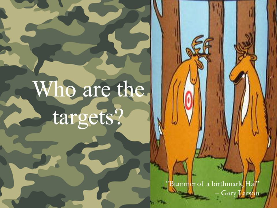 Who are the targets? Bummer of a birthmark, Hal – Gary Larson