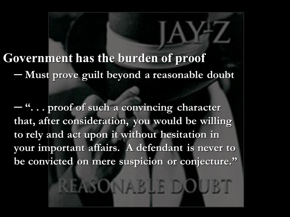Government has the burden of proof ─ Must prove guilt beyond a reasonable doubt ─ ...