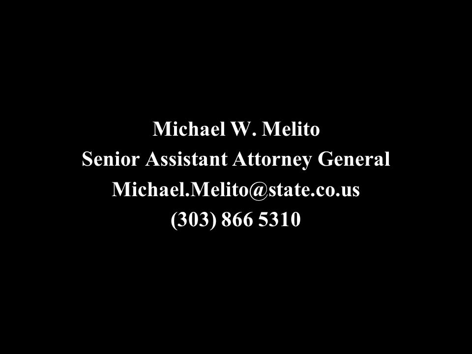 Michael W. Melito Senior Assistant Attorney General Michael.Melito@state.co.us (303) 866 5310