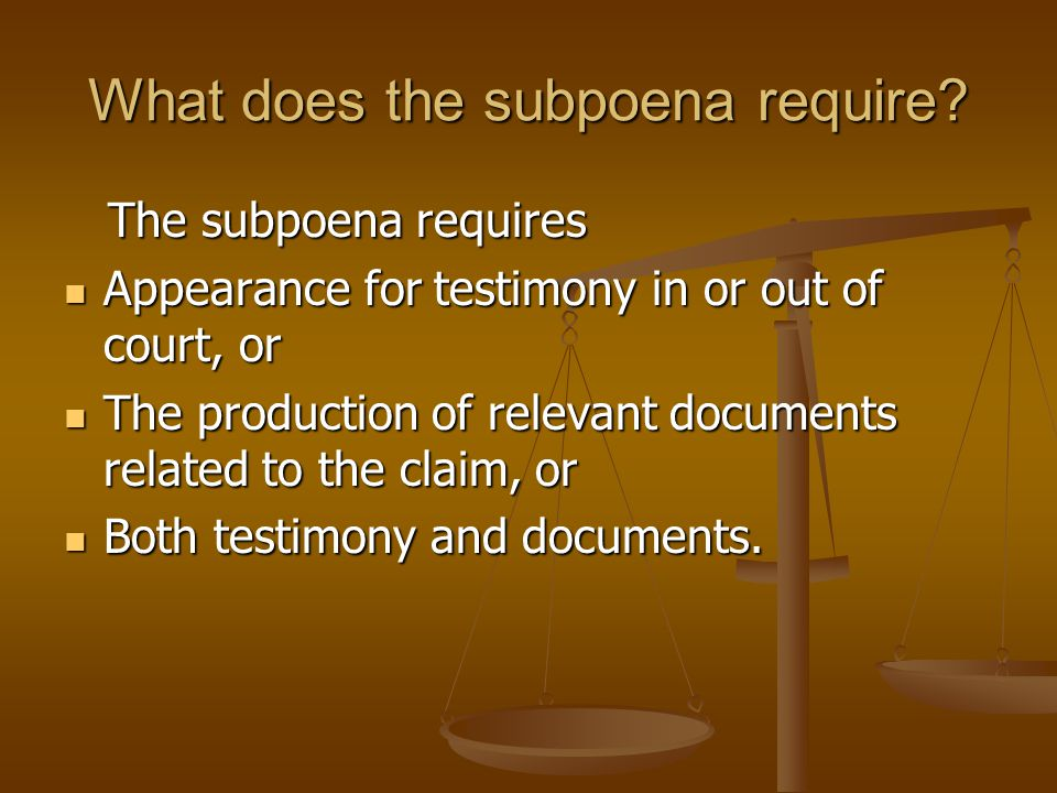 What does the subpoena require? The subpoena requires The subpoena requires Appearance for testimony in or out of court, or Appearance for testimony i