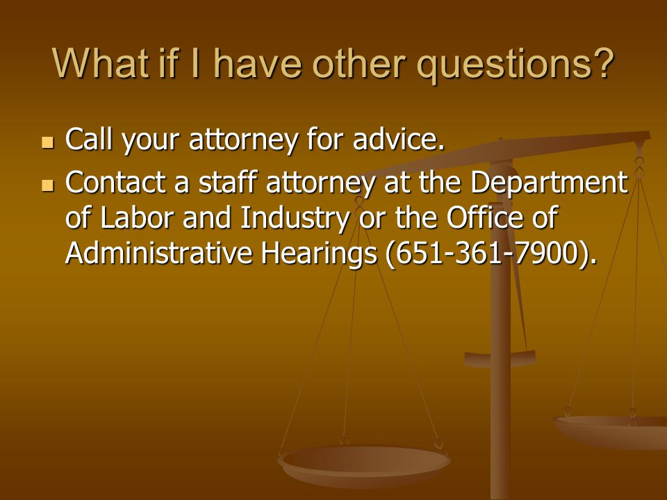 What if I have other questions. Call your attorney for advice.