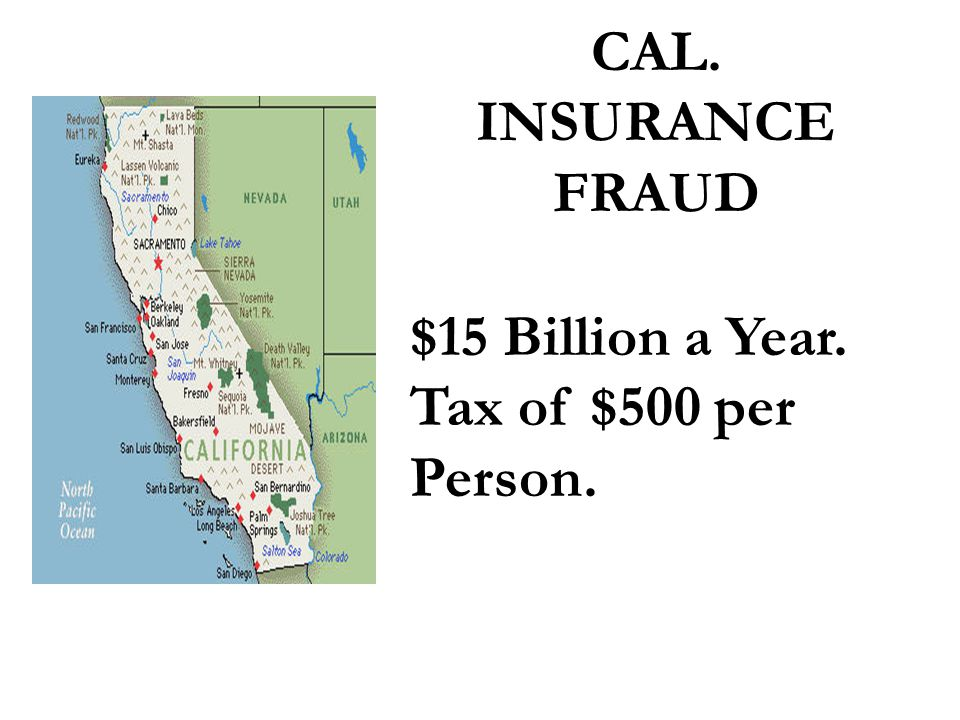 CAL. INSURANCE FRAUD $15 Billion a Year. Tax of $500 per Person.
