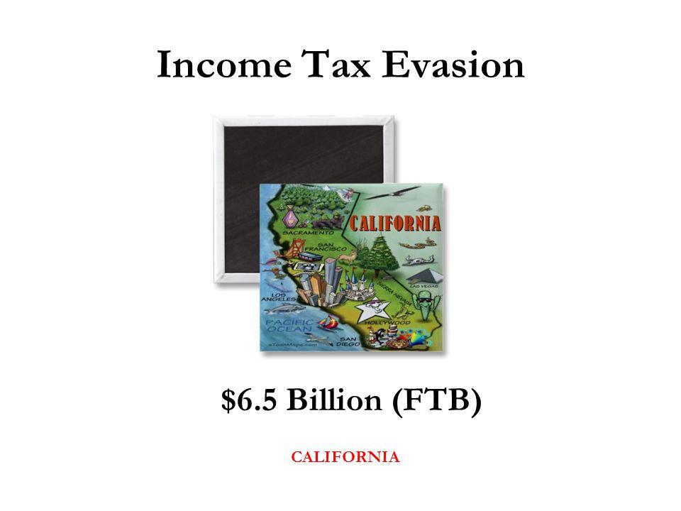 Income Tax Evasion CALIFORNIA $6.5 Billion (FTB)