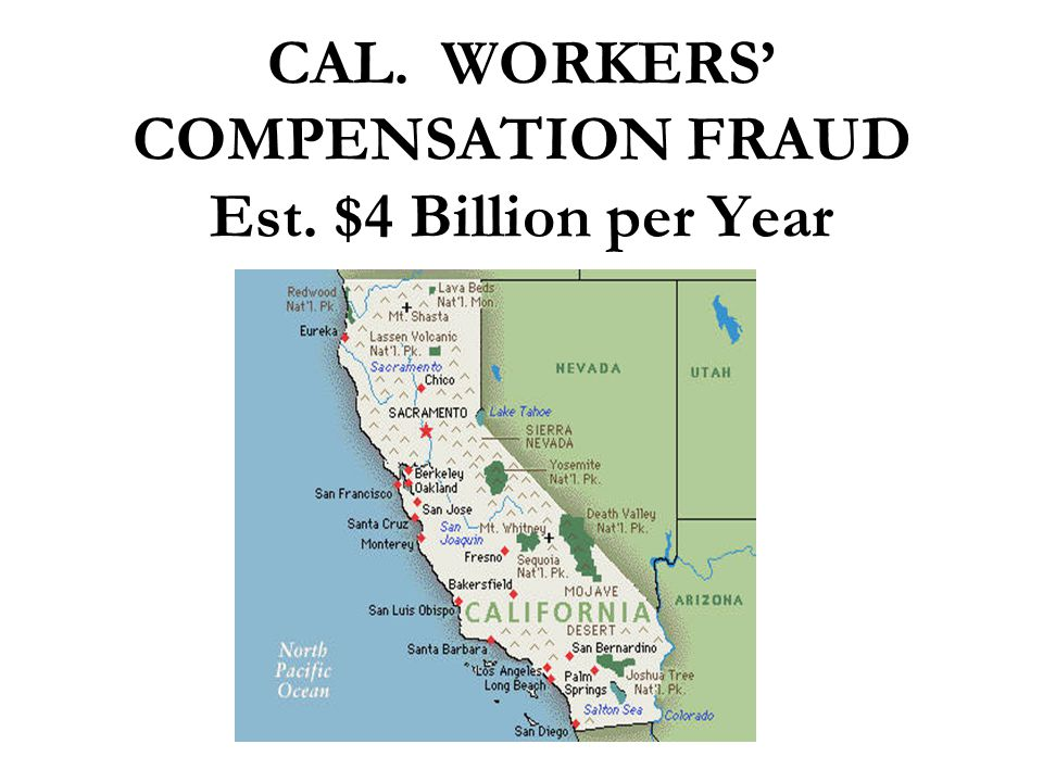 CAL. WORKERS' COMPENSATION FRAUD Est. $4 Billion per Year