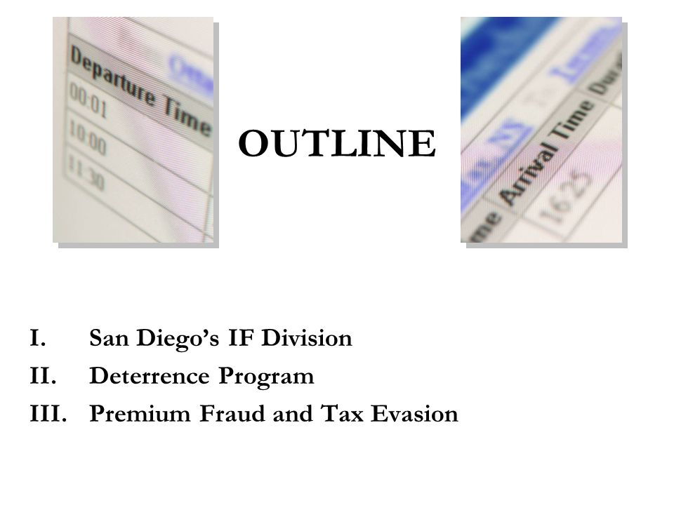 OUTLINE I.San Diego's IF Division II.Deterrence Program III.Premium Fraud and Tax Evasion