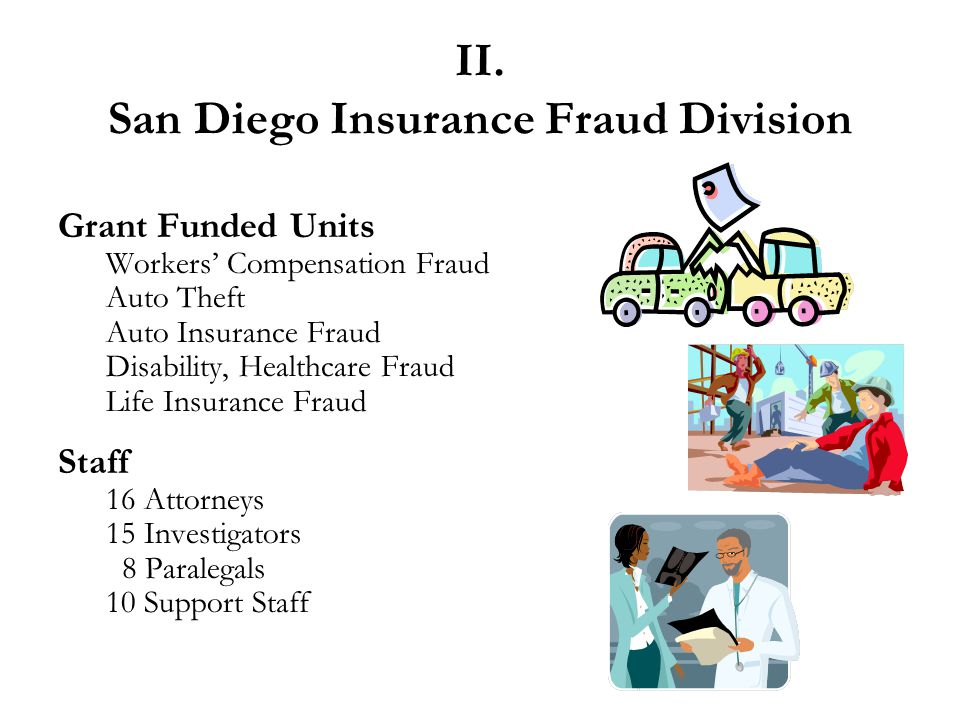 II. San Diego Insurance Fraud Division Grant Funded Units Workers' Compensation Fraud Auto Theft Auto Insurance Fraud Disability, Healthcare Fraud Lif