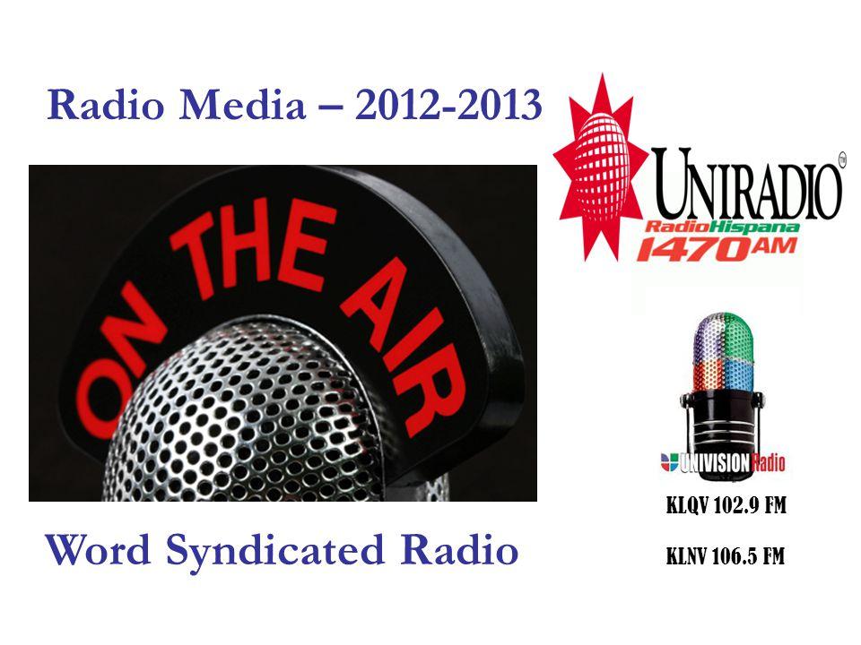 Radio Media – 2012-2013 KLQV 102.9 FM KLNV 106.5 FM Word Syndicated Radio