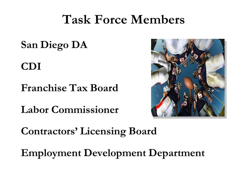 San Diego DA CDI Franchise Tax Board Labor Commissioner Contractors' Licensing Board Employment Development Department Task Force Members