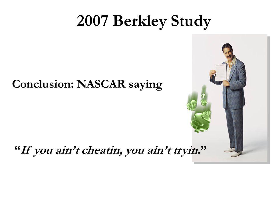 2007 Berkley Study If you ain't cheatin, you ain't tryin. Conclusion: NASCAR saying