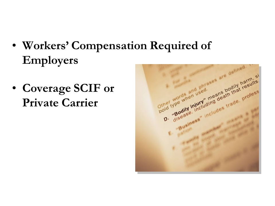 Workers' Compensation Required of Employers Coverage SCIF or Private Carrier