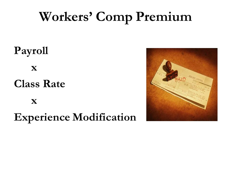 Workers' Comp Premium Payroll x Class Rate x Experience Modification