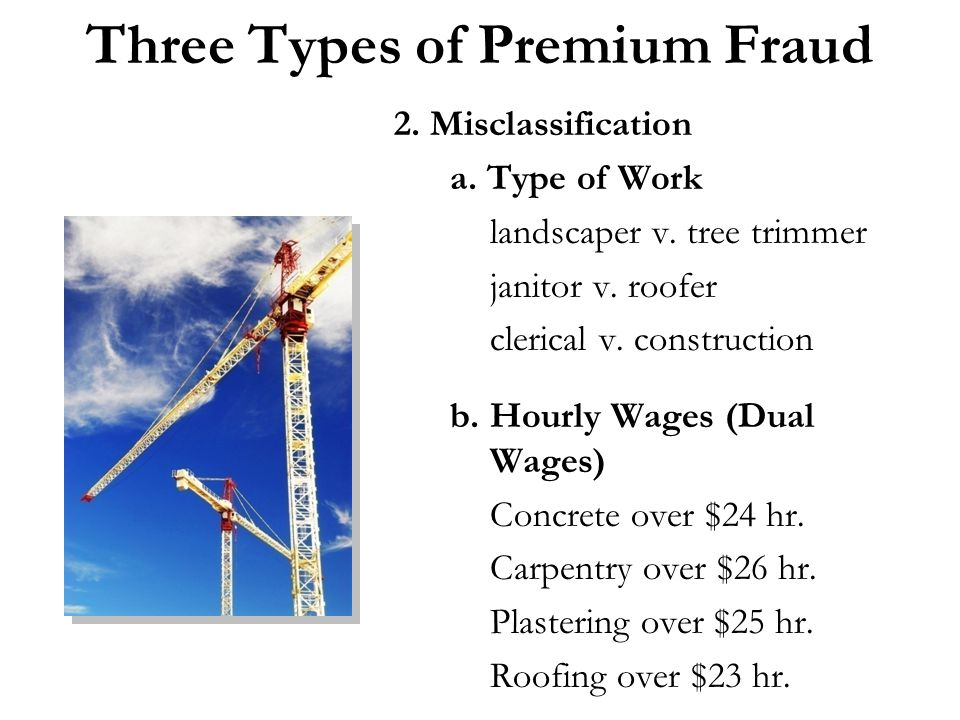 Three Types of Premium Fraud 2. Misclassification a.