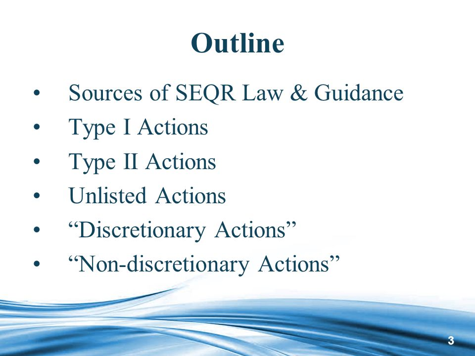 3 Outline Sources of SEQR Law & Guidance Type I Actions Type II Actions Unlisted Actions Discretionary Actions Non-discretionary Actions