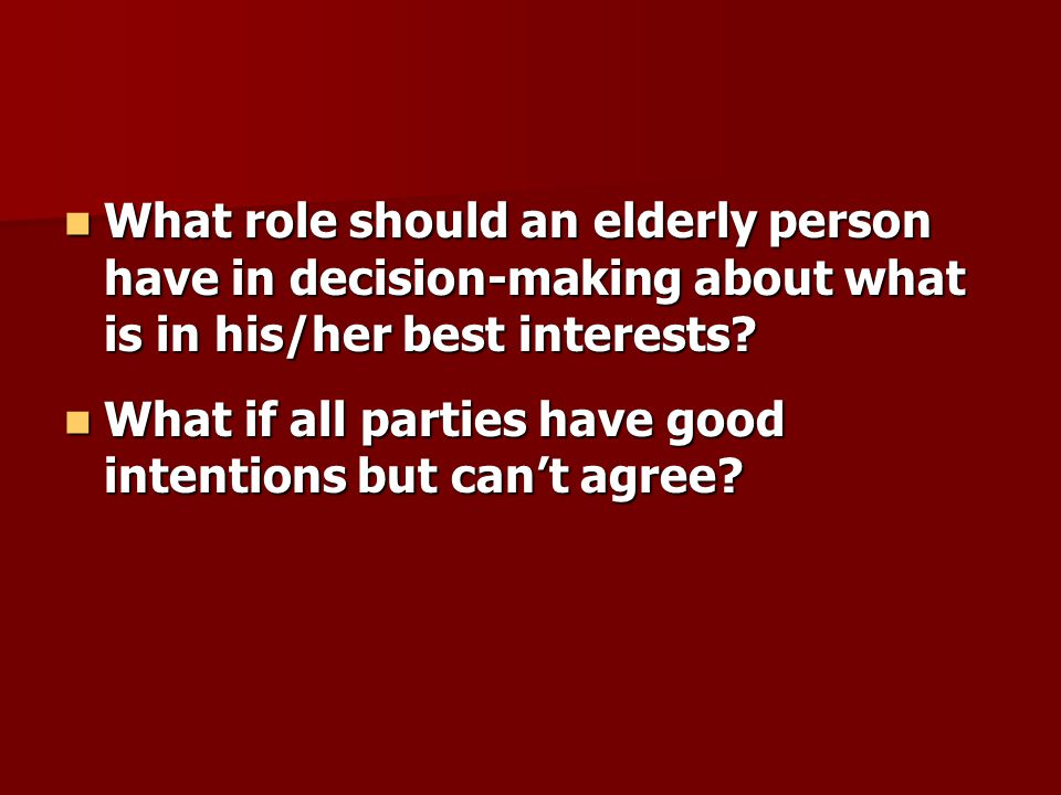 What role should an elderly person have in decision-making about what is in his/her best interests.