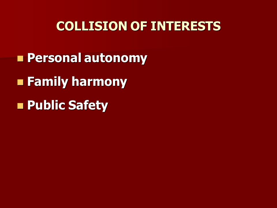 COLLISION OF INTERESTS Personal autonomy Personal autonomy Family harmony Family harmony Public Safety Public Safety