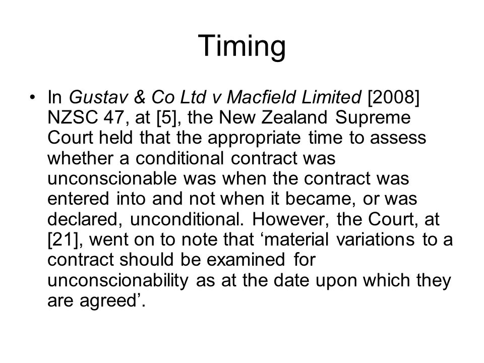 Timing In Gustav & Co Ltd v Macfield Limited [2008] NZSC 47, at [5], the New Zealand Supreme Court held that the appropriate time to assess whether a