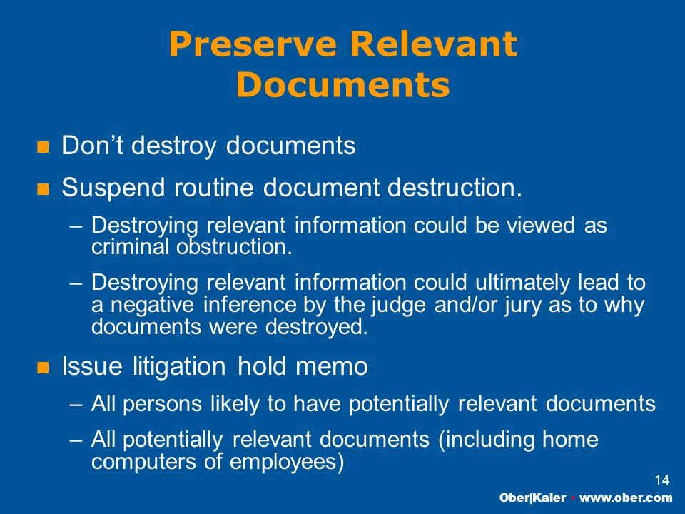 Ober|Kaler www.ober.com 14 Preserve Relevant Documents Don't destroy documents Suspend routine document destruction.