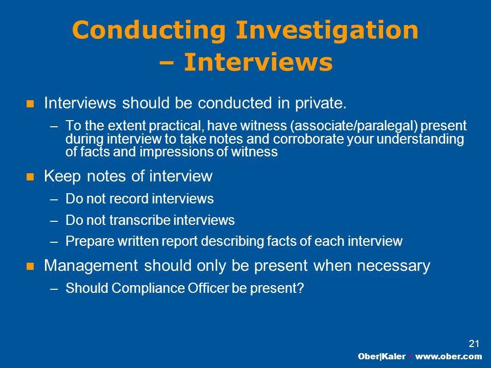 Ober|Kaler www.ober.com 21 Conducting Investigation – Interviews Interviews should be conducted in private.