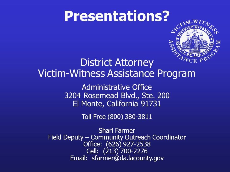 Presentations? District Attorney Victim-Witness Assistance Program Administrative Office 3204 Rosemead Blvd., Ste. 200 El Monte, California 91731 Toll