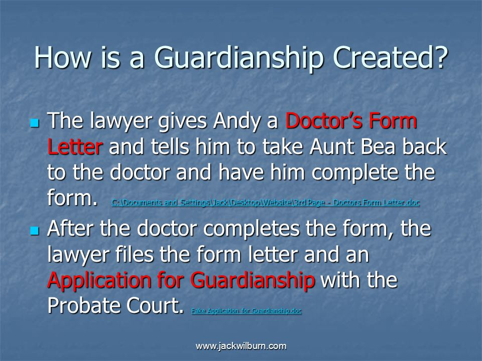 www.jackwilburn.com How is a Guardianship Created? The lawyer gives Andy a Doctor's Form Letter and tells him to take Aunt Bea back to the doctor and
