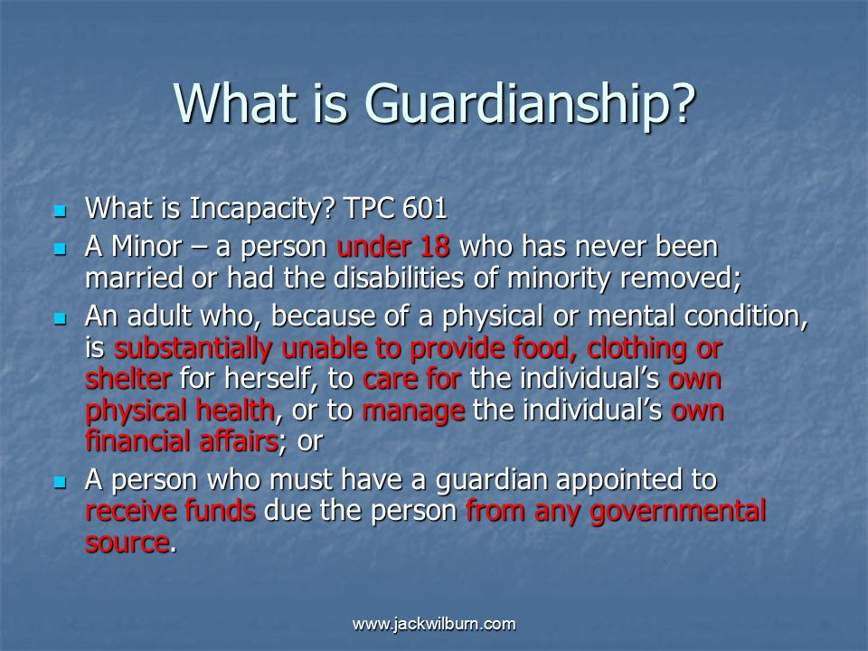www.jackwilburn.com What is Guardianship. What is Incapacity.
