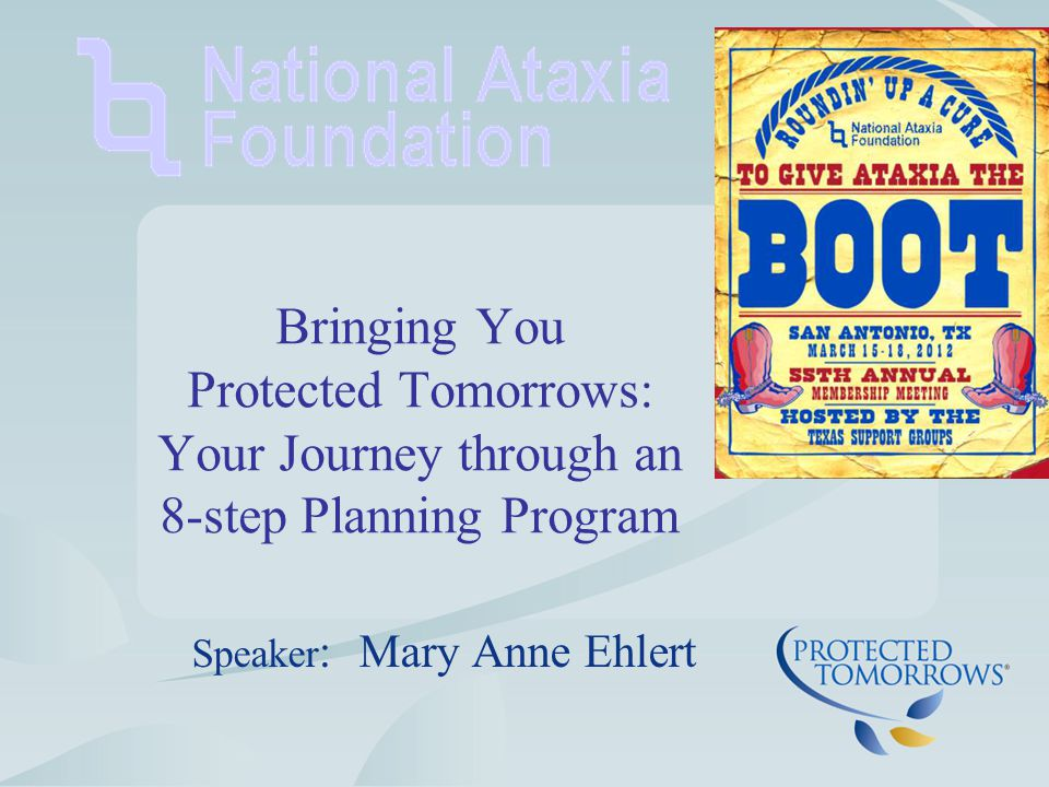Bringing You Protected Tomorrows: Your Journey through an 8-step Planning Program Speaker : Mary Anne Ehlert