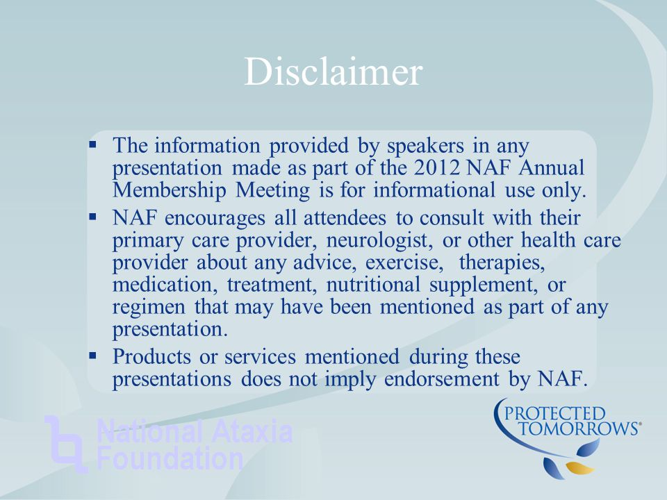 Disclaimer  The information provided by speakers in any presentation made as part of the 2012 NAF Annual Membership Meeting is for informational use only.