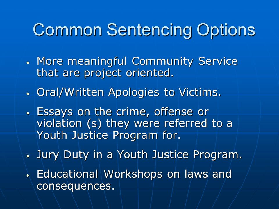 Common Sentencing Options More meaningful Community Service that are project oriented.