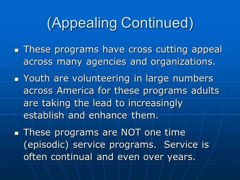 (Appealing Continued) These programs have cross cutting appeal across many agencies and organizations.