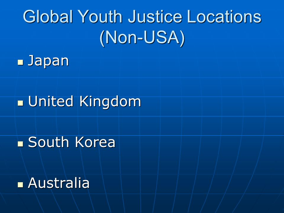 Global Youth Justice Locations (Non-USA) Japan Japan United Kingdom United Kingdom South Korea South Korea Australia Australia
